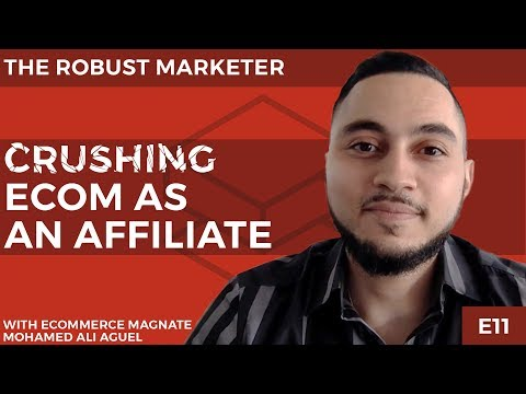 Crushing Ecommerce As An Affiliate | With Ecom Magnate Mohamed Ali Aguel | The Robust Marketer E11