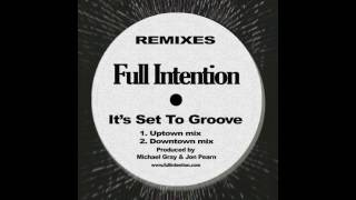 Full Intention - It's Set To Groove (Downtown Mix)