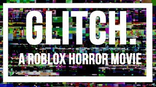 Glitch | A Roblox Horror Movie