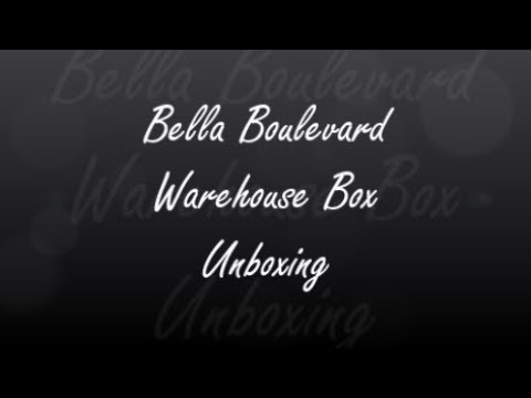 Bella Boulevard Warehouse Box Unboxing