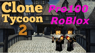 Pro100 RoBlox - Clone Tycoon 2, Война Клонов! Игровое видео как мультик, Lat's play.