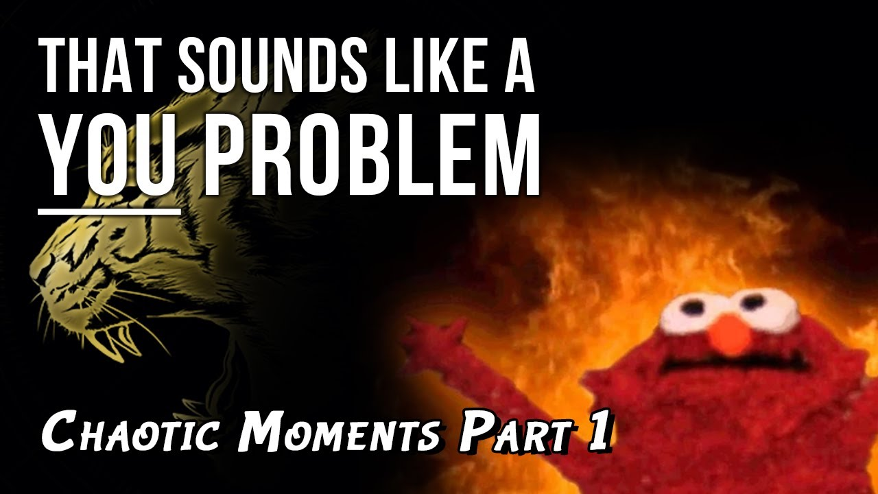 Being Chaos Incarnate for about 19 minutes... - That sounds like a YOU PROBLEM... (TSLAYP Chaos P1)
