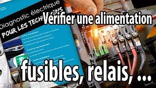 Vérifier une alimentation électrique (fusible, relais, ...)