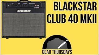 Blackstar Club 40 MKII Amp Demo - MartyMusic Gear Thursday
