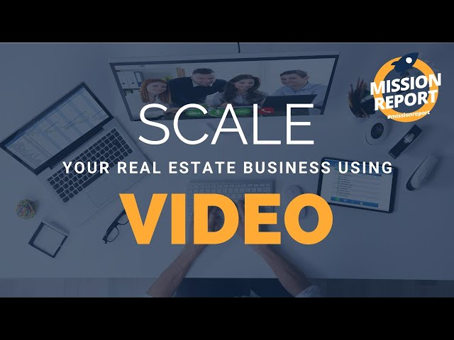 #missionreport - How to scale your real estate business using videos!