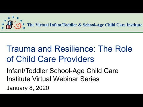 Webinar 3: Trauma And Resilience: The Role Of Child Care Providers