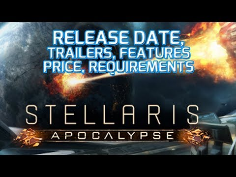 The Exciting STELLARIS APOCALYPSE EXPANSION: Release Date, Trailers, Features, Price, System Req :-)