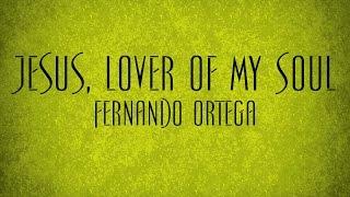 Jesus, Lover Of My Soul - Fernando Ortega