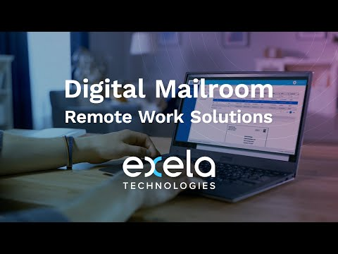 Exela Digital Mailroom - Document Digitization - Mail Automation - Remote Work Solutions