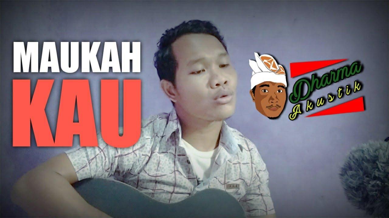 MAUKAH KAU - DHARMA AKUSTIK (ORIGINAL SONG)   COVER LAGU INDONESIA