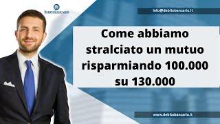 Come Abbiamo Stralciato Un Mutuo Di 130.000 Euro Pagando Solo 30.000