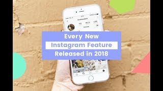 EVERY NEW INSTAGRAM FEATURE IN 2018