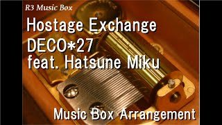 Hostage Exchange/DECO*27 feat. Hatsune Miku [Music Box]