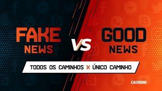 FAKE NEWS vs GOOD NEWS - TODOS OS CAMINHOS x ÚNICO CAMINHO - Culto das 11h - 11/10/2020