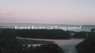 Hillsong UNITED Heaven Knows Lyric Video