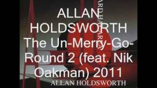 ALLAN HOLDSWORTH (feat.Nik Oakman) 2011 - The Un-Merry-Go-Round 2