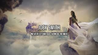 JOEY SMITH - Never Let Me Go  (Von DC Remix)