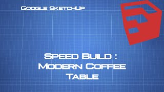 Google Sketchup - Speed Build - Modern Coffee Table