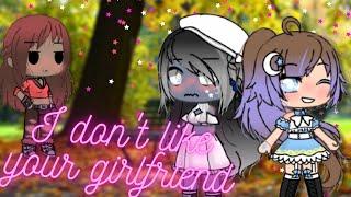 I Don't Like Your Girlfriend!|glmv|