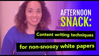 Afternoon Snack: Content writing techniques for non-snoozy white papers