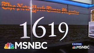 The 1619 Project: How Slavery Has Defined America Today | MSNBC