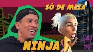 SÓ DE MEIA - NINJA NUNCA MEXA