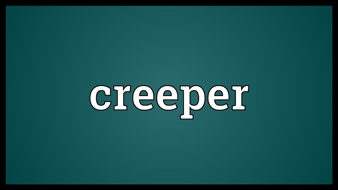 what is the meaning of creeper
