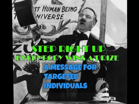 STEP RIGHT UP, EVERYBODY WINS A PRIZE!! A MESSAGE FOR TARGETED INDIVIDUALS