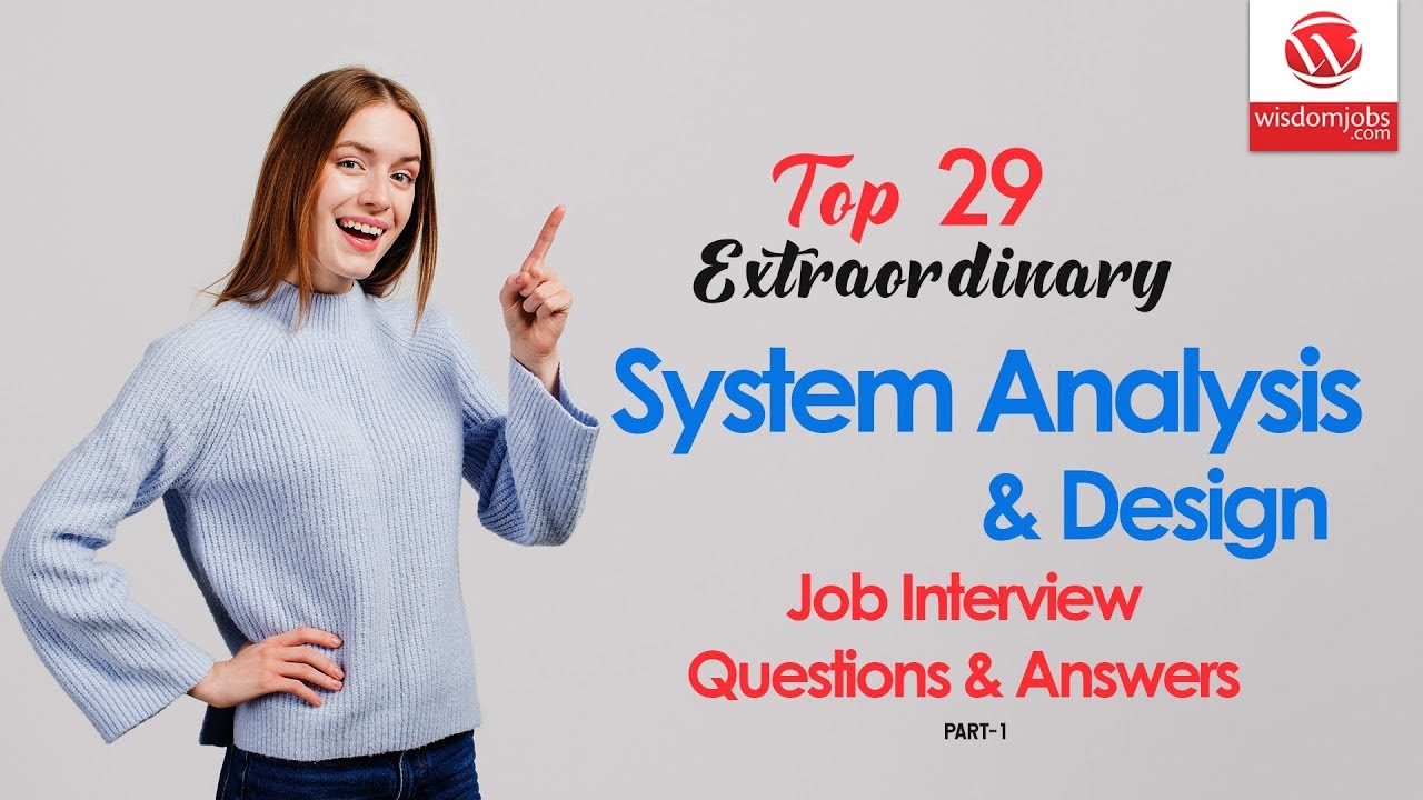 System Analysis And Design Interview Questions And Answers 2019 Part 1 System Analysis And Design Youtube