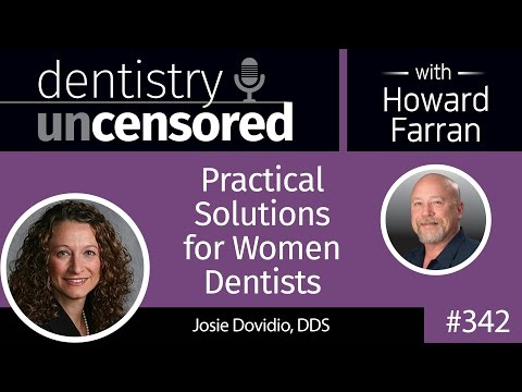 342 Practical Solutions for Women Dentists with Josie Dovidio : Dentistry Uncensored