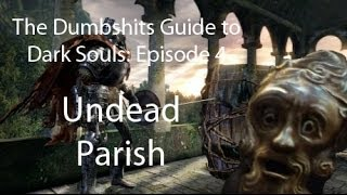 The Dumbshits Guide to Dark Souls: Undead Parish