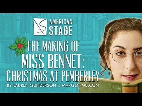 American Stage: THE MAKING OF MISS BENNET: CHRISTMAS AT PEMBERLEY