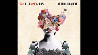 Algo Mejor - Mi Lado Criminal (2015) FULL ALBUM