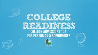 San Juan USD: College Readiness - College Admissions 101 for Freshman & Sophomores