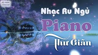 Nhạc Thư Giãn Ru Ngủ - Hòa Tấu Nhạc Piano Nhẹ Nhàng Đưa Ta Vào Giấc Ngủ Ngon