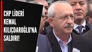 CHP LİDERİ KEMAL KILIÇDAROĞLU'NA SALDIRI!