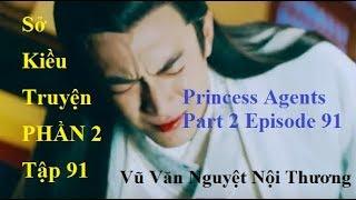 Sở Kiều Truyện PHẦN 2-Tập 91-Princess Agents Part 2 Ep 91-Vũ Văn Nguyệt Nội Thương-Tinh Ngoai
