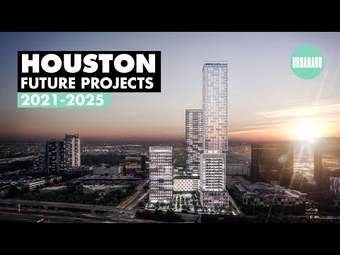 HOUSTON: Best Projects 2021-25 Under Construction And Proposed