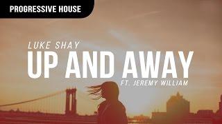 Luke Shay - Up And Away ft. Jeremy William