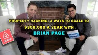 Property Hacking: 3 Ways To Scale To $300,000 A Year w/ Brian Page
