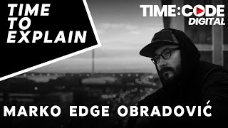 Time To Explain Ep.4 | Marko Edge Obradović