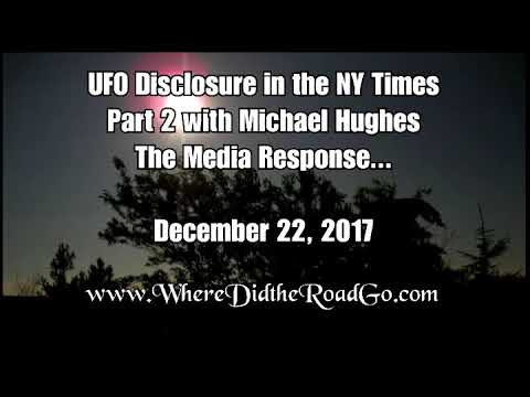 UFO Disclosure in the NYT Part 2 with Michael Hughes - December 22, 2017