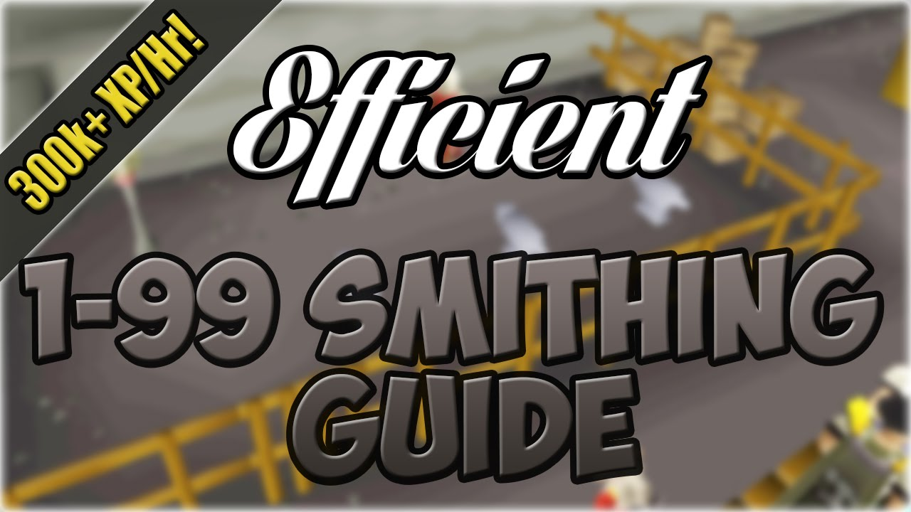 Efficient 1 99 smithing guide 300k exp hr oldschool for Runescape exp table 1 99