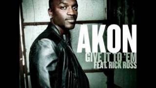 Akon feat Rick Ross - Give it to Em ;)