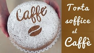 TORTA SOFFICE AL CAFFE' Ricetta Facile - Coffee Sponge Cake Easy Recipe
