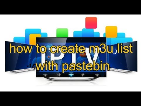how to create IPTV list with pastebin for all devices