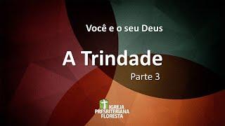 Você e o seu Deus - A trindade - Parte 3  | Escola dominical 31/01/21