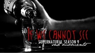 IF WE CANNOT SEE • supernatural season 9 [sad moments]