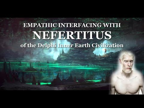 "Empathic Interfacing with Nefertitus (""The Delphi"" of the Inner Earth Civilization)"