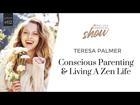 2: Teresa Palmer On Conscious Parenting And Living A Zen Life With Melissa Ambrosini